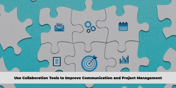 Collaboration Tools to Improve Communication and Project Management